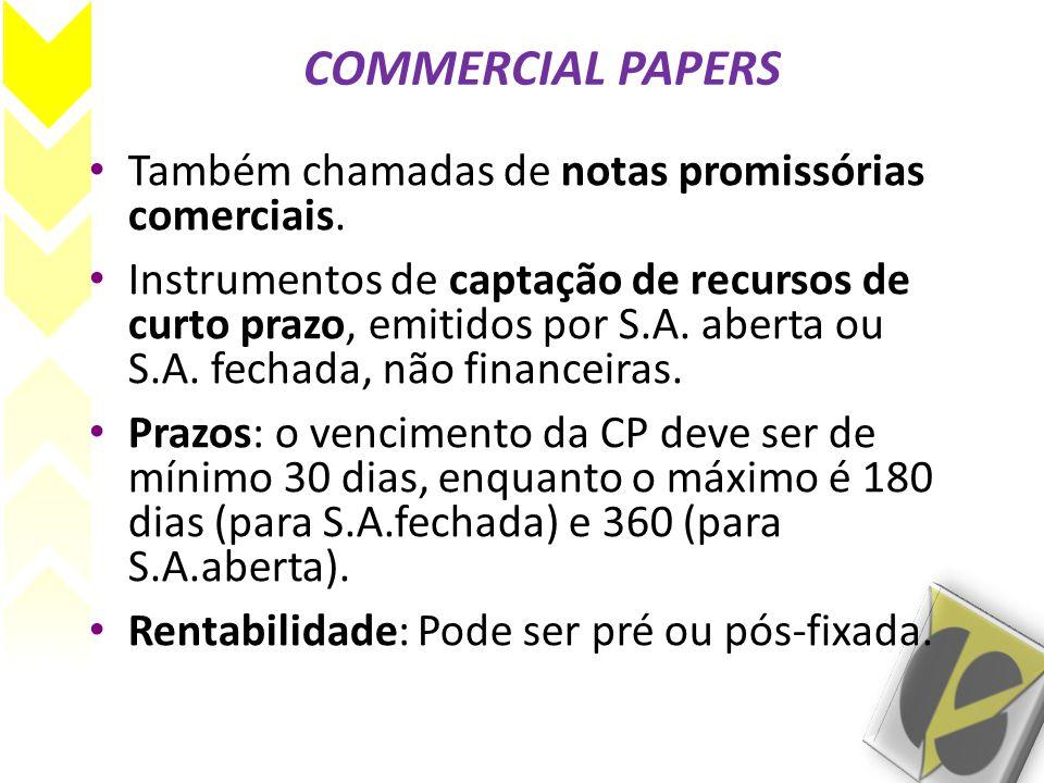 COMMERCIAL PAPERS • Também chamadas de notas promissórias comerciais. • Instrumentos de captação de recursos de curto prazo, emitidos por S.A. aberta