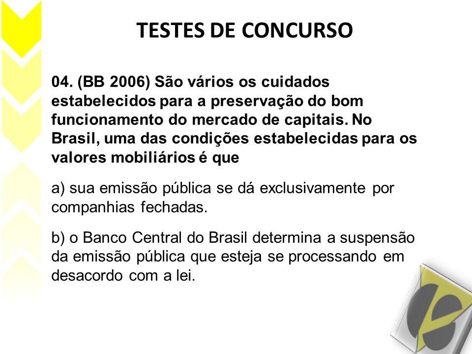 04. (BB 2006) São vários os cuidados estabelecidos para a preservação do bom funcionamento do mercado de capitais. No Brasil, uma das condições estabe