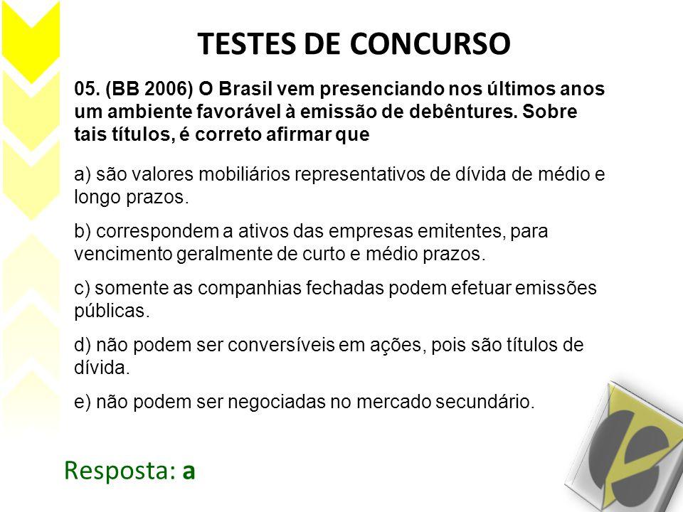 05. (BB 2006) O Brasil vem presenciando nos últimos anos um ambiente favorável à emissão de debêntures. Sobre tais títulos, é correto afirmar que a) s