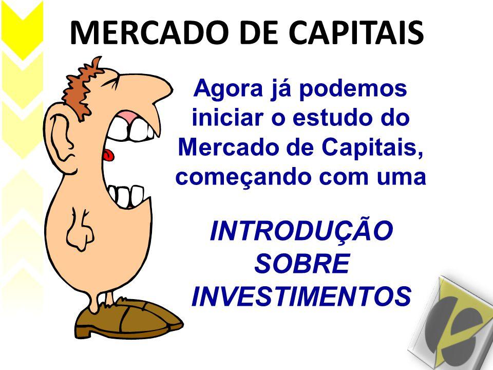 MERCADO DE CAPITAIS O investimento em títulos abrange aplicações em ativos diversos, negociados no mercado financeiro, que apresentam algumas características básicas: – Renda/Prazo - variável ou fixo; – Emissão - particular ou pública.