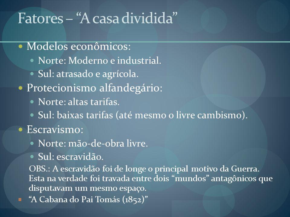 """Fatores – """"A casa dividida""""  Modelos econômicos:  Norte: Moderno e industrial.  Sul: atrasado e agrícola.  Protecionismo alfandegário:  Norte: al"""