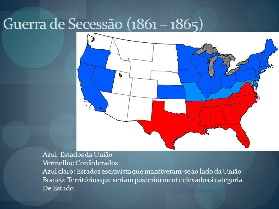 Guerra de Secessão (1861 – 1865) Azul: Estados da União Vermelho: Confederados Azul claro: Estados escravista que mantiveram-se ao lado da União Branc