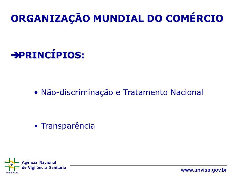 Agência Nacional de Vigilância Sanitária www.anvisa.gov.br ORGANIZAÇÃO MUNDIAL DO COMÉRCIO  PRINCÍPIOS: • Não-discriminação e Tratamento Nacional • T