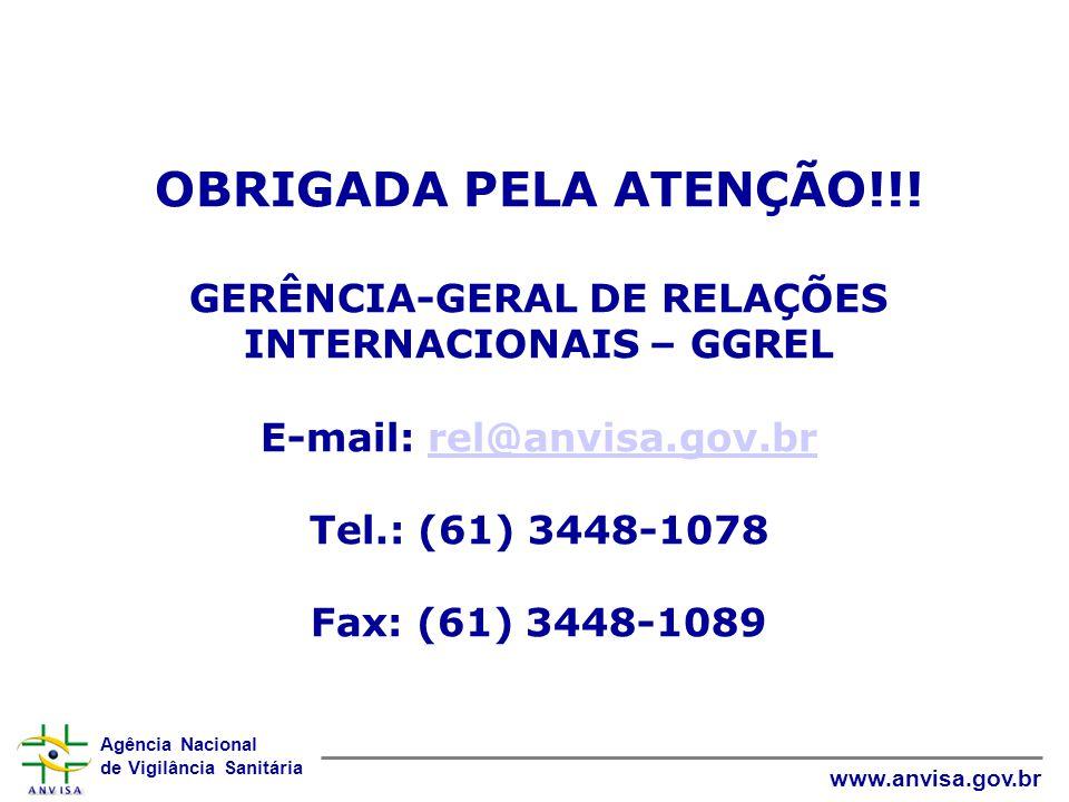Agência Nacional de Vigilância Sanitária www.anvisa.gov.br OBRIGADA PELA ATENÇÃO!!! GERÊNCIA-GERAL DE RELAÇÕES INTERNACIONAIS – GGREL E-mail: rel@anvi