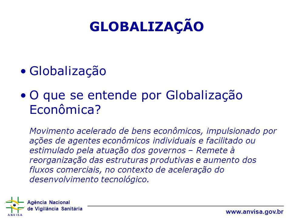 Agência Nacional de Vigilância Sanitária www.anvisa.gov.br GLOBALIZAÇÃO •Globalização •O que se entende por Globalização Econômica? Movimento acelerad