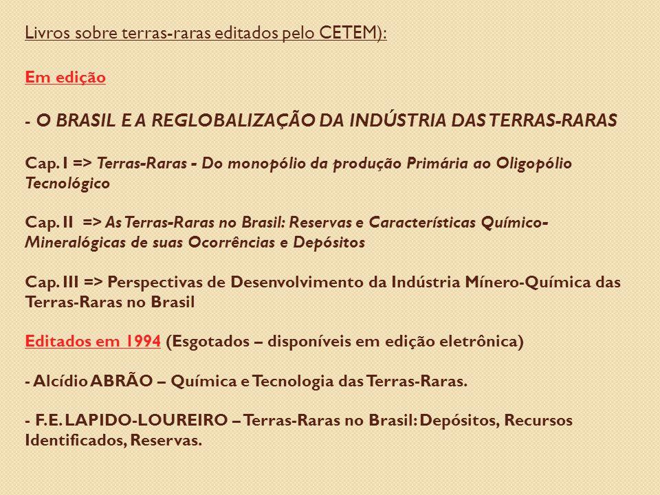 Livros sobre terras-raras editados pelo CETEM): Em edição - O BRASIL E A REGLOBALIZAÇÃO DA INDÚSTRIA DAS TERRAS - RARAS Cap.