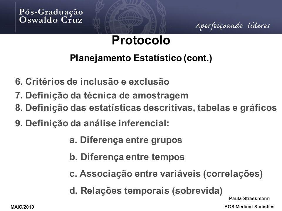 6. Critérios de inclusão e exclusão 7. Definição da técnica de amostragem 8. Definição das estatísticas descritivas, tabelas e gráficos 9. Definição d