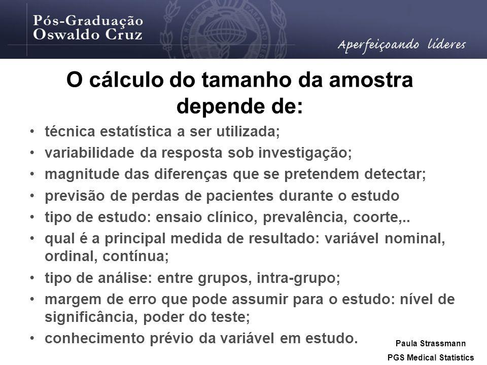 •técnica estatística a ser utilizada; •variabilidade da resposta sob investigação; •magnitude das diferenças que se pretendem detectar; •previsão de p
