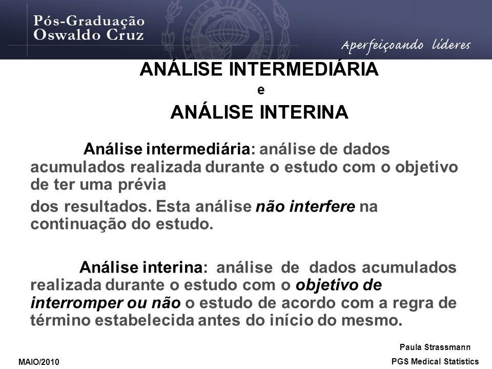 Análise intermediária: análise de dados acumulados realizada durante o estudo com o objetivo de ter uma prévia dos resultados. Esta análise não interf