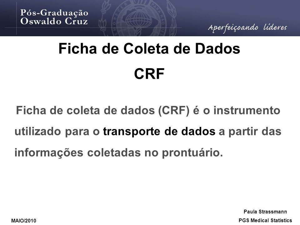 Ficha de Coleta de Dados CRF Ficha de coleta de dados (CRF) é o instrumento utilizado para o transporte de dados a partir das informações coletadas no