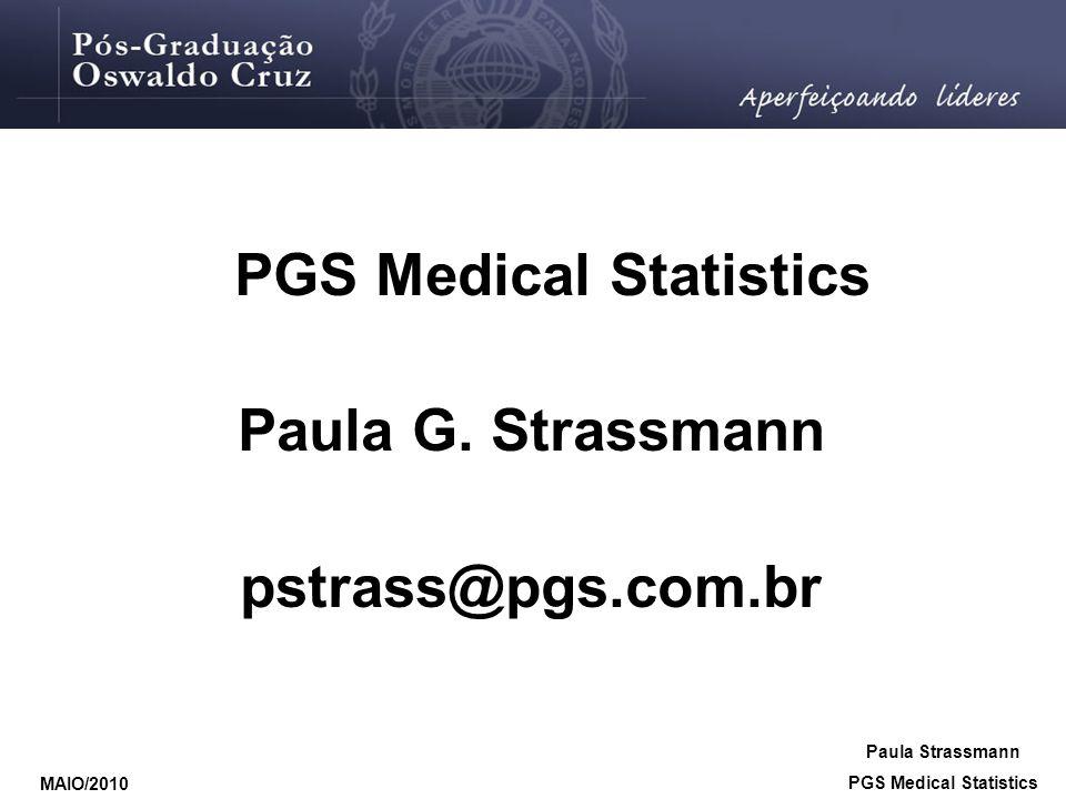PGS Medical Statistics Paula G. Strassmann pstrass@pgs.com.br MAIO/2010 Paula Strassmann PGS Medical Statistics