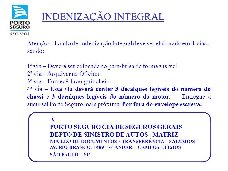 Atenção – Laudo de Indenização Integral deve ser elaborado em 4 vias, sendo: 1ª via – Deverá ser colocada no pára-brisa de forma visível. 2ª via – Arq