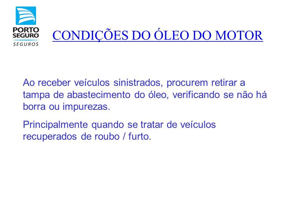 CONDIÇÕES DO ÓLEO DO MOTOR Ao receber veículos sinistrados, procurem retirar a tampa de abastecimento do óleo, verificando se não há borra ou impureza