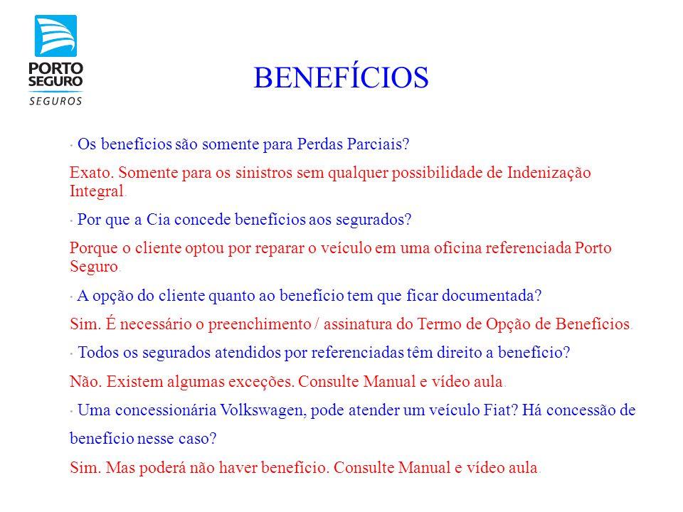 BENEFÍCIOS • Os benefícios são somente para Perdas Parciais? Exato. Somente para os sinistros sem qualquer possibilidade de Indenização Integral. • Po