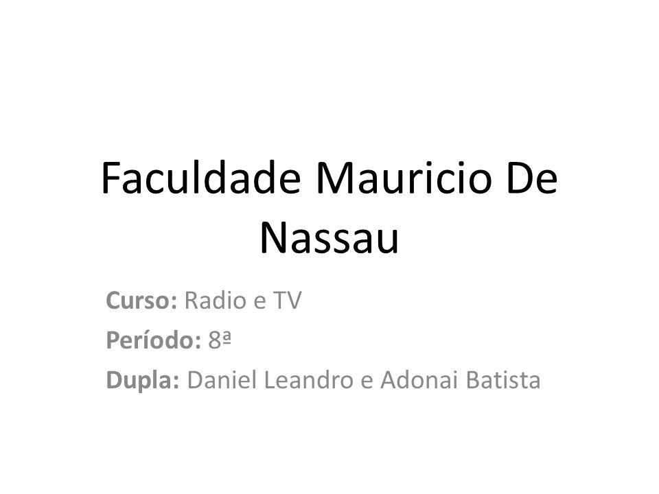 Faculdade Mauricio De Nassau Curso: Radio e TV Período: 8ª Dupla: Daniel Leandro e Adonai Batista