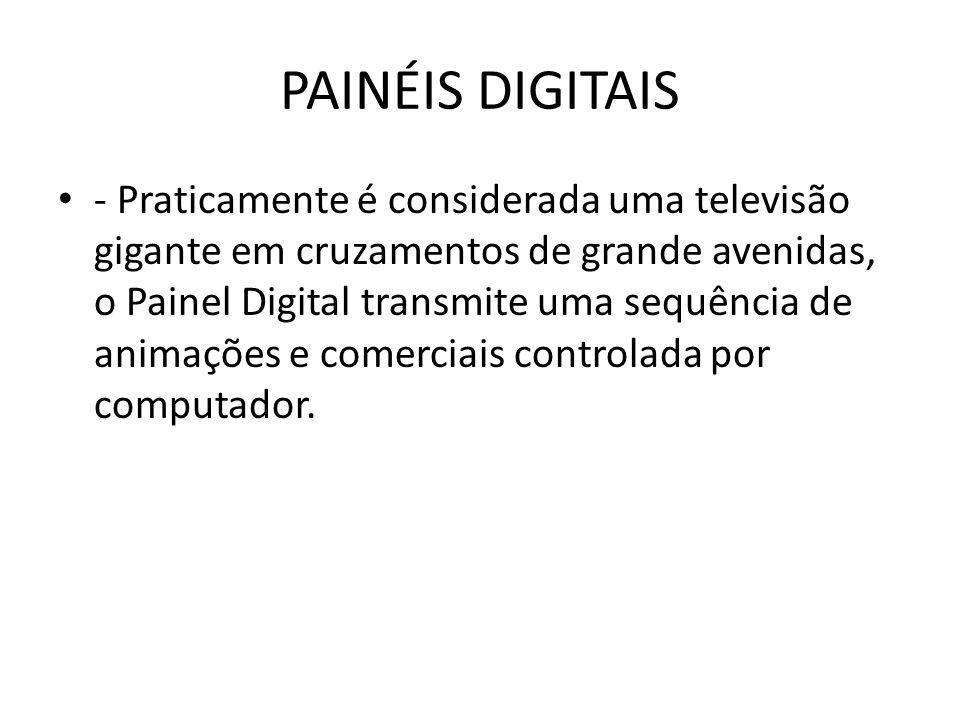 PAINÉIS DIGITAIS • - Praticamente é considerada uma televisão gigante em cruzamentos de grande avenidas, o Painel Digital transmite uma sequência de a