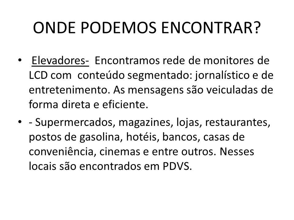 ONDE PODEMOS ENCONTRAR? • Elevadores- Encontramos rede de monitores de LCD com conteúdo segmentado: jornalístico e de entretenimento. As mensagens são