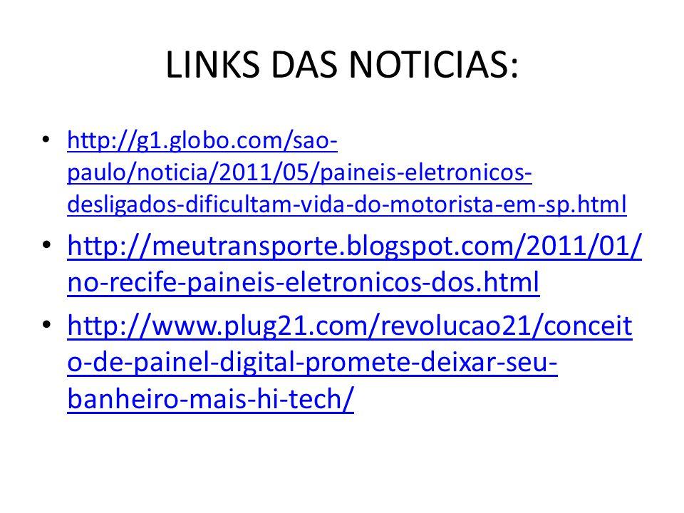 LINKS DAS NOTICIAS: • http://g1.globo.com/sao- paulo/noticia/2011/05/paineis-eletronicos- desligados-dificultam-vida-do-motorista-em-sp.html http://g1