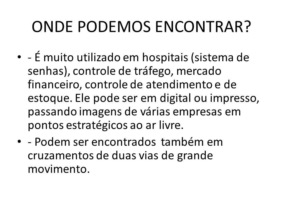 ONDE PODEMOS ENCONTRAR? • - É muito utilizado em hospitais (sistema de senhas), controle de tráfego, mercado financeiro, controle de atendimento e de