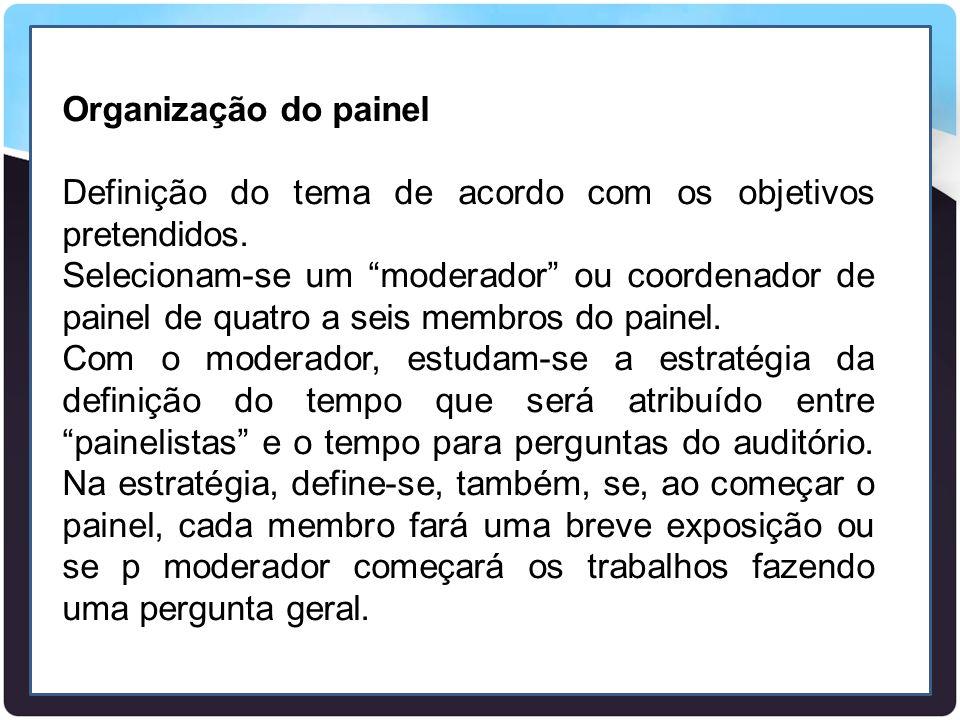 """Organização do painel Definição do tema de acordo com os objetivos pretendidos. Selecionam-se um """"moderador"""" ou coordenador de painel de quatro a seis"""