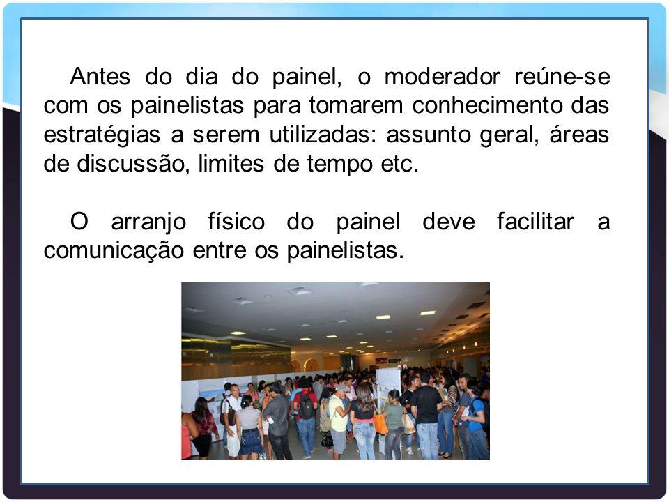 Antes do dia do painel, o moderador reúne-se com os painelistas para tomarem conhecimento das estratégias a serem utilizadas: assunto geral, áreas de