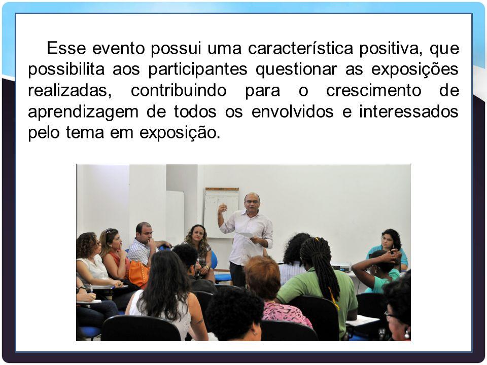 Esse evento possui uma característica positiva, que possibilita aos participantes questionar as exposições realizadas, contribuindo para o crescimento