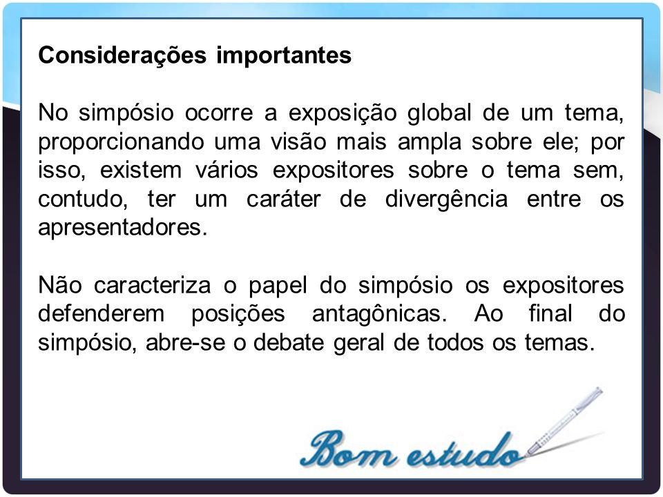 Considerações importantes No simpósio ocorre a exposição global de um tema, proporcionando uma visão mais ampla sobre ele; por isso, existem vários ex