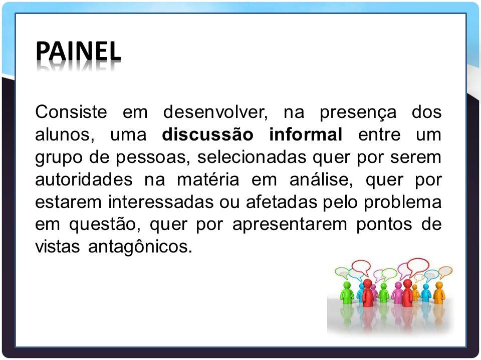 Consiste em desenvolver, na presença dos alunos, uma discussão informal entre um grupo de pessoas, selecionadas quer por serem autoridades na matéria
