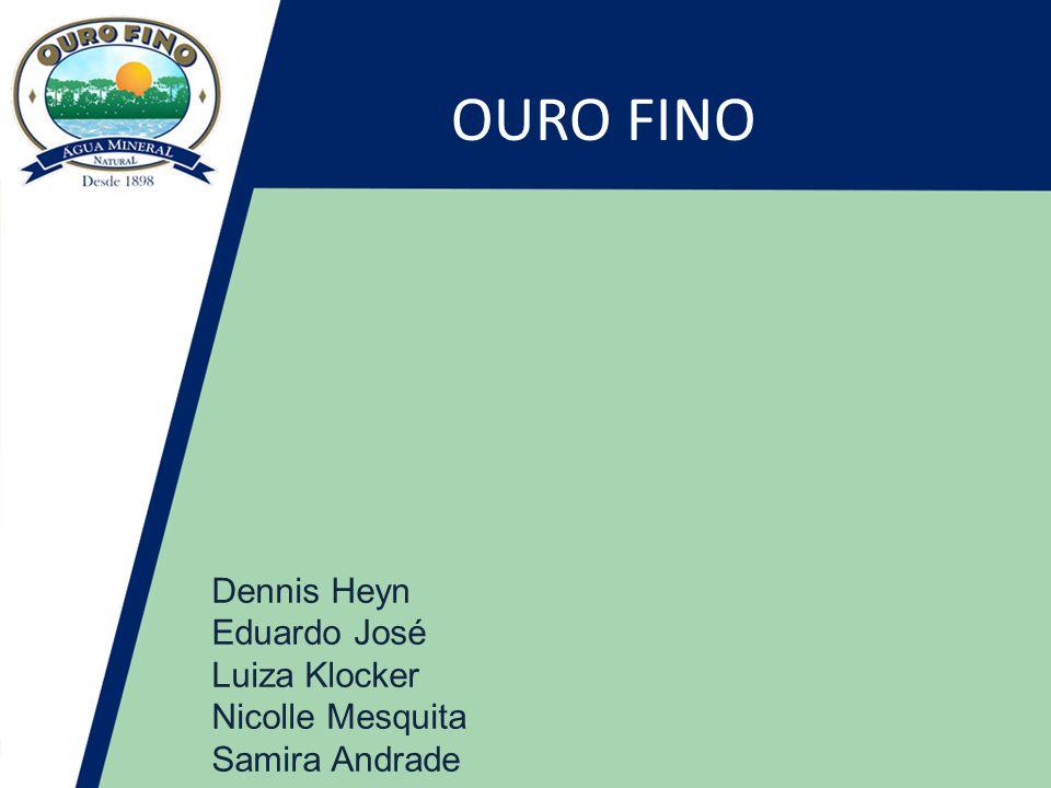 Dennis Heyn Eduardo José Luiza Klocker Nicolle Mesquita Samira Andrade OURO FINO