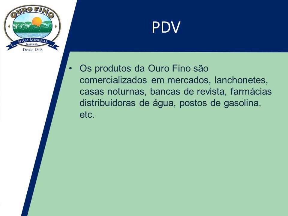 PDV •Os produtos da Ouro Fino são comercializados em mercados, lanchonetes, casas noturnas, bancas de revista, farmácias distribuidoras de água, postos de gasolina, etc.