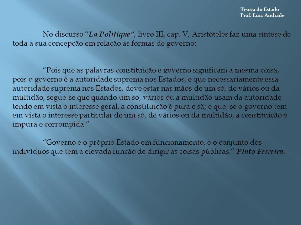 """Teoria do Estado Prof. Luiz Andrade No discurso """" La Politique"""", livro III, cap. V, Aristóteles faz uma síntese de toda a sua concepção em relação as"""