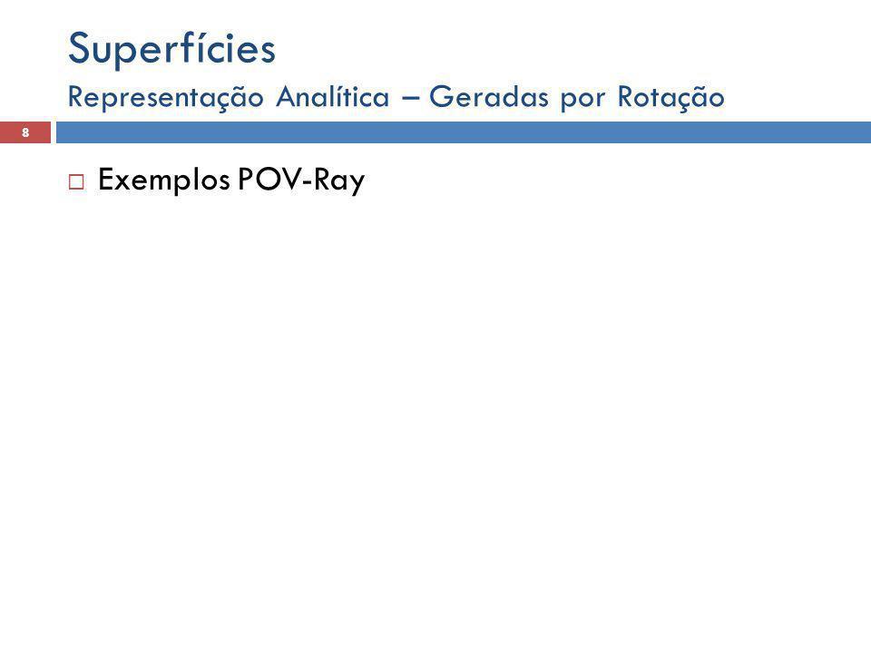 Representação Analítica – Geradas por Rotação 8 Superfícies  Exemplos POV-Ray