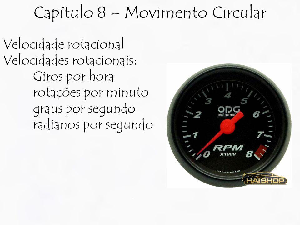 Velocidade rotacional Velocidades rotacionais: Giros por hora rotações por minuto graus por segundo radianos por segundo Capítulo 8 – Movimento Circul