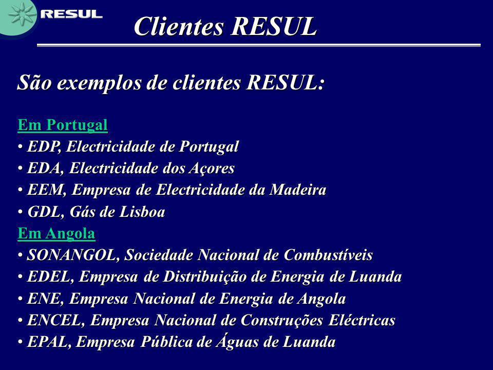 São exemplos de clientes RESUL: Clientes RESUL Em Portugal • EDP, Electricidade de Portugal • EDA, Electricidade dos Açores • EEM, Empresa de Electric