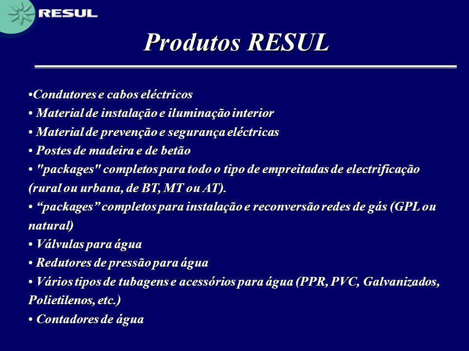 Produtos RESUL •Condutores e cabos eléctricos • Material de instalação e iluminação interior • Material de prevenção e segurança eléctricas • Postes d