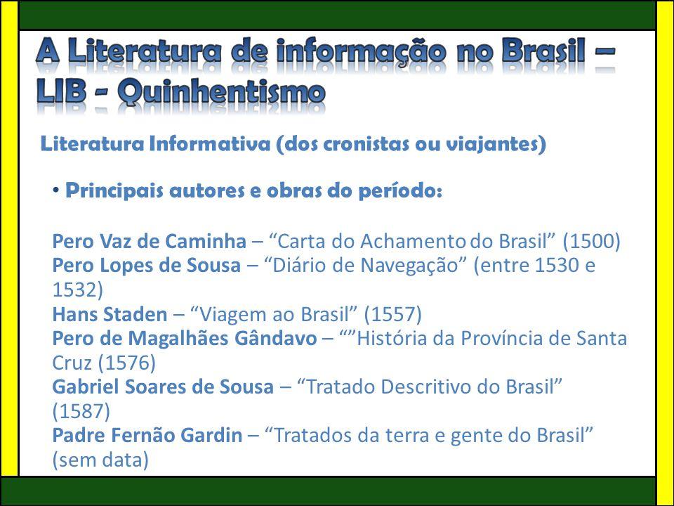 """Literatura Informativa (dos cronistas ou viajantes) • Principais autores e obras do período: Pero Vaz de Caminha – """"Carta do Achamento do Brasil"""" (150"""