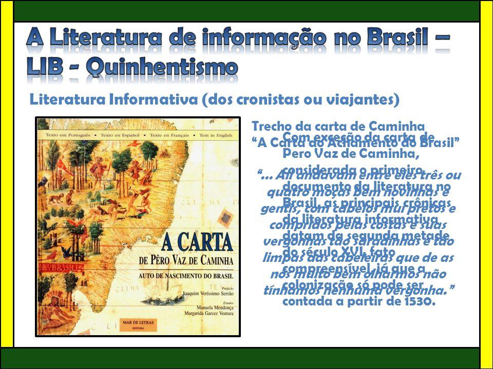 Literatura Informativa (dos cronistas ou viajantes) Com exceção da carta de Pero Vaz de Caminha, considerada o primeiro documento da literatura no Bra