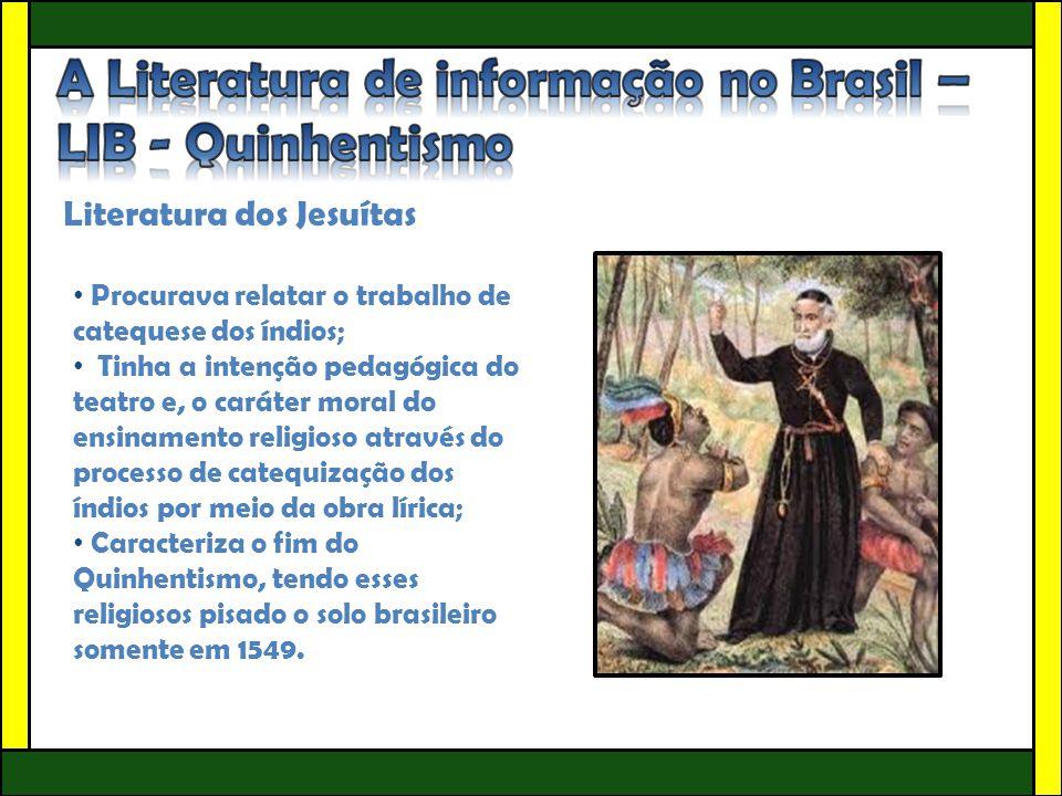 Literatura dos Jesuítas • Procurava relatar o trabalho de catequese dos índios; • Tinha a intenção pedagógica do teatro e, o caráter moral do ensiname