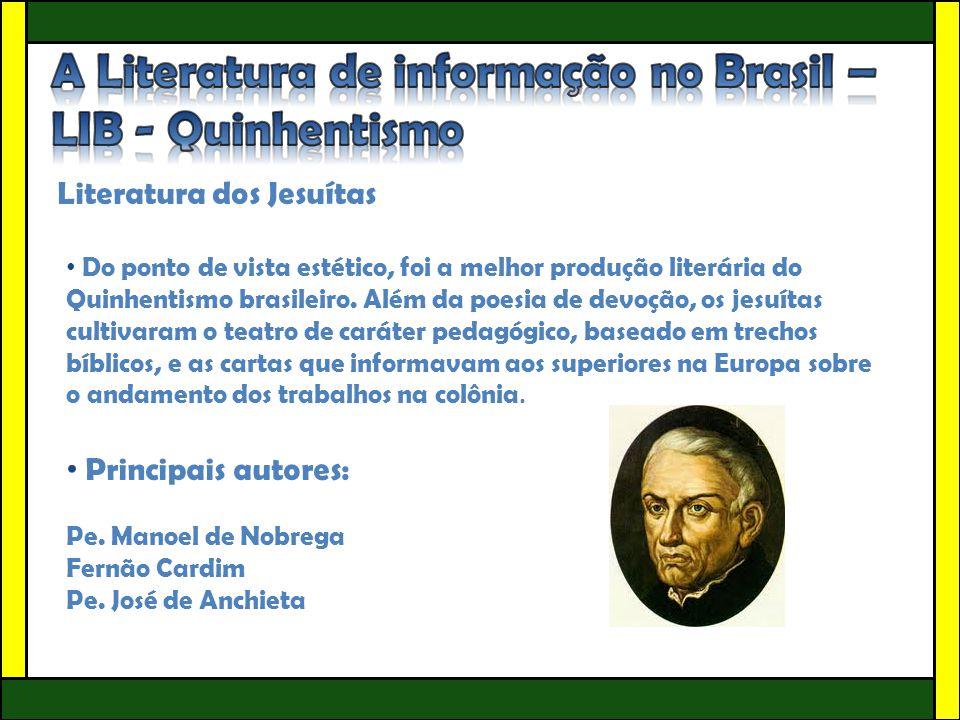 Literatura dos Jesuítas • Do ponto de vista estético, foi a melhor produção literária do Quinhentismo brasileiro. Além da poesia de devoção, os jesuít