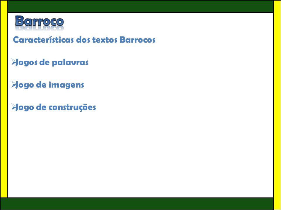 Características dos textos Barrocos  Jogos de palavras  Jogo de imagens  Jogo de construções