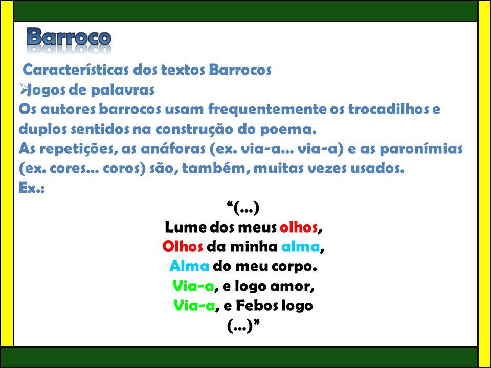 Características dos textos Barrocos  Jogos de palavras Os autores barrocos usam frequentemente os trocadilhos e duplos sentidos na construção do poem