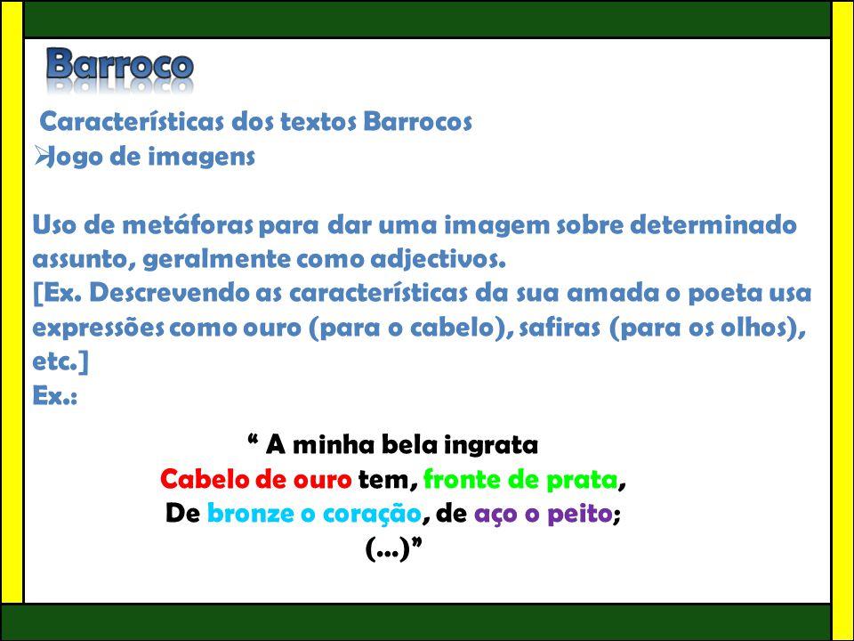 Características dos textos Barrocos  Jogo de imagens Uso de metáforas para dar uma imagem sobre determinado assunto, geralmente como adjectivos. [Ex.