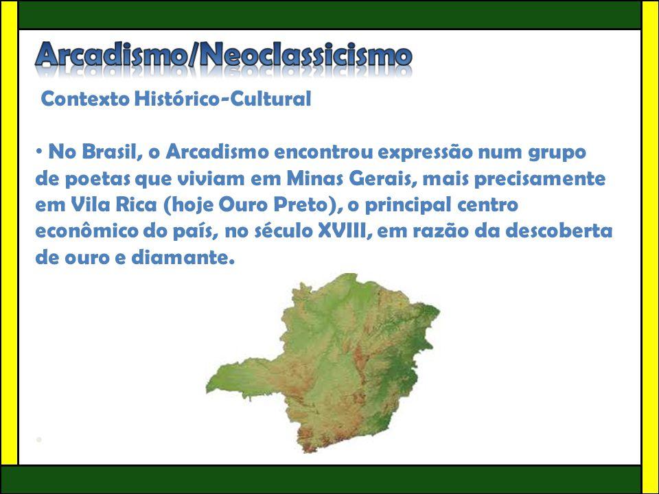 Contexto Histórico-Cultural • No Brasil, o Arcadismo encontrou expressão num grupo de poetas que viviam em Minas Gerais, mais precisamente em Vila Ric