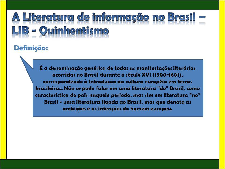 Definição: É a denominação genérica de todas as manifestações literárias ocorridas no Brasil durante o século XVI (1500-1601), correspondendo à introd