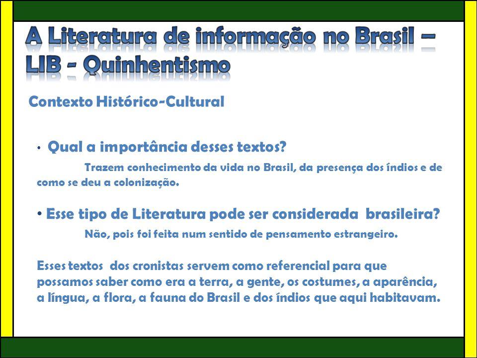Contexto Histórico-Cultural • Qual a importância desses textos? Trazem conhecimento da vida no Brasil, da presença dos índios e de como se deu a colon