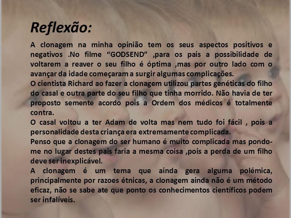 """Reflexão: A clonagem na minha opinião tem os seus aspectos positivos e negativos.No filme """"GODSEND"""",para os pais a possibilidade de voltarem a reaver"""