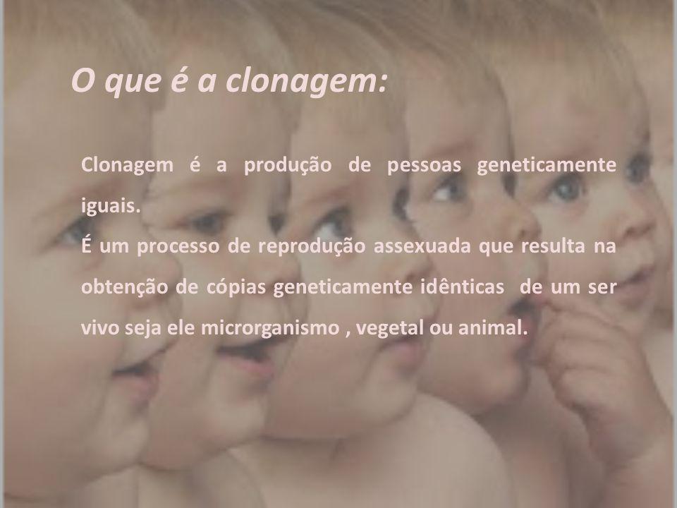 Clonagem é a produção de pessoas geneticamente iguais. É um processo de reprodução assexuada que resulta na obtenção de cópias geneticamente idênticas