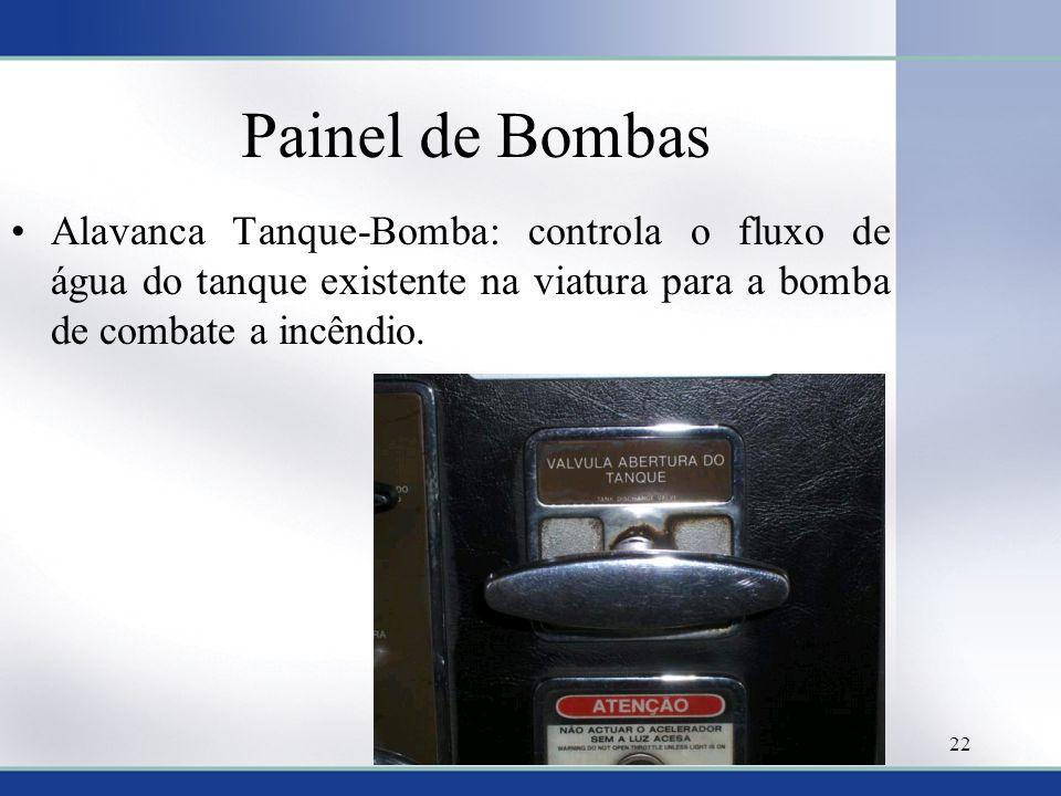 Painel de Bombas •Alavanca Tanque-Bomba: controla o fluxo de água do tanque existente na viatura para a bomba de combate a incêndio. 22