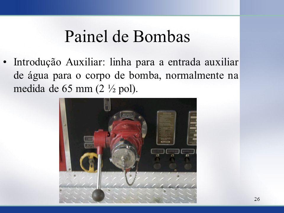 Painel de Bombas •Introdução Auxiliar: linha para a entrada auxiliar de água para o corpo de bomba, normalmente na medida de 65 mm (2 ½ pol). 26