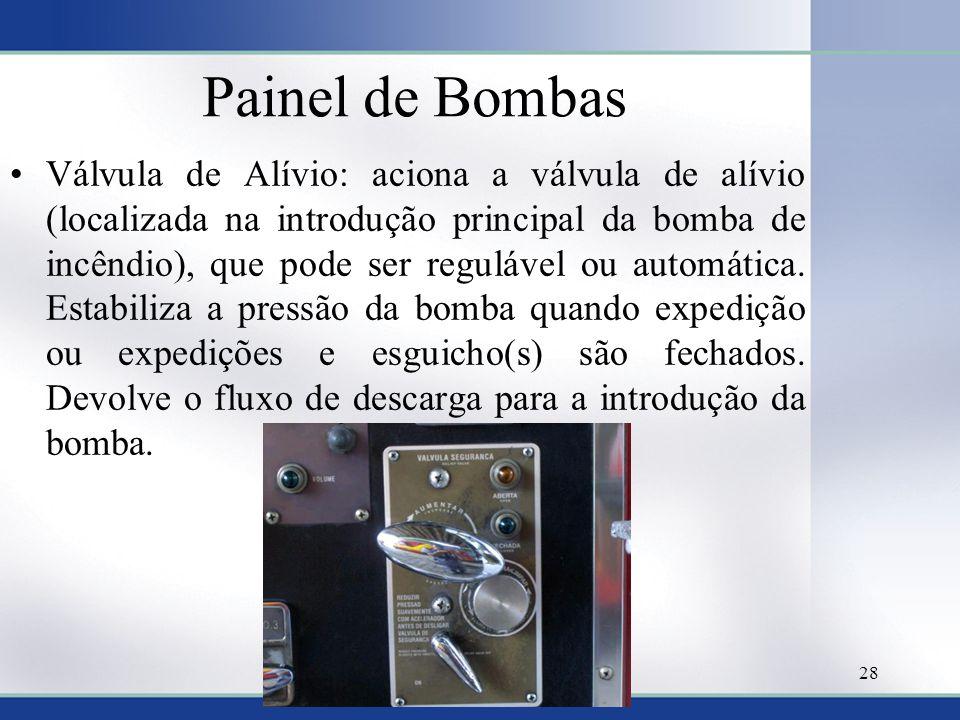 Painel de Bombas •Válvula de Alívio: aciona a válvula de alívio (localizada na introdução principal da bomba de incêndio), que pode ser regulável ou a